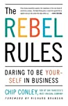 The Rebel Rules: Daring To Be Yourself In Business