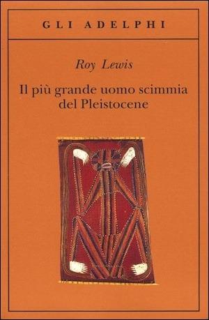 Il più grande uomo scimmia del Pleistocene by Roy  Lewis