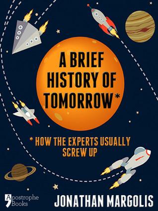 A Brief History of Tomorrow by Jonathan Margolis