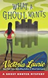 What a Ghoul Wants (Ghost Hunter Mystery, #7)