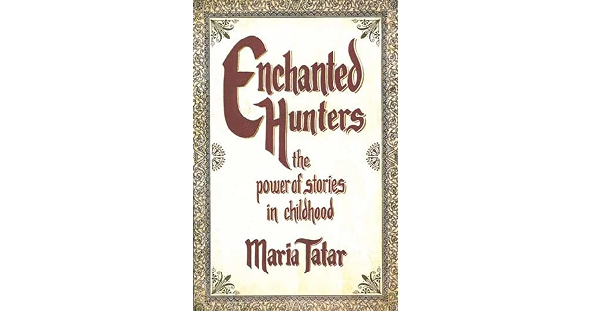 the beauty and horror of childrens literature presented in maria tatars book enchanted hunters the p
