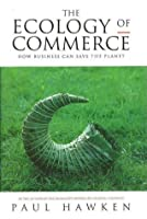 The Ecology Of Commerce: How Business Can Save The Planet