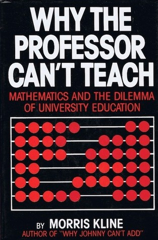 Why the Professor Can't Teach: Mathematics and the Dilemma of American Undergraduate Education