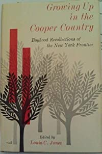 Growing Up in the Cooper Country: Boyhood Recollections of the New York Frontier