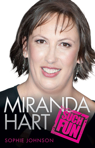 Miranda Hart: Such Fun: The Unauthorised Biography
