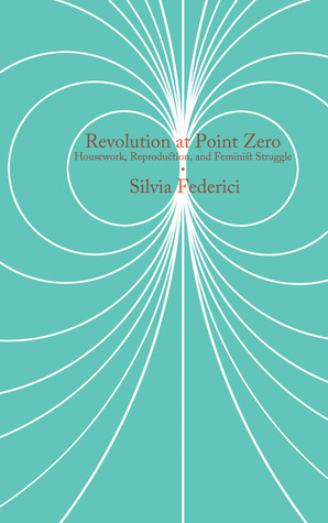 Revolution at Point Zero by Silvia Federici