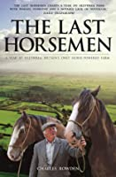 The Last Horsemen: A Year at Sillywrea, Britain's Only Horse-Powered Farm