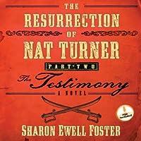 The Resurrection of Nat Turner, Part 2: The Testimony: A Novel
