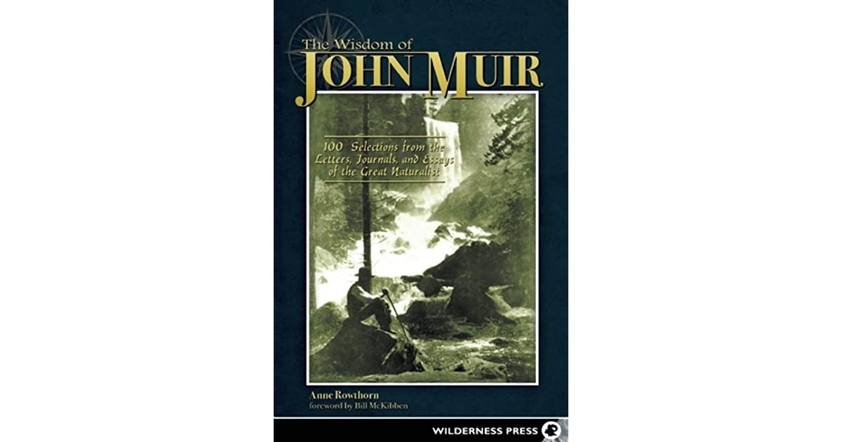 The Wisdom Of John Muir  Selections From The Letters Journals  The Wisdom Of John Muir  Selections From The Letters Journals And  Essays Of The Great Naturalist By Anne Rowthorn Help Me Do My Assignment also Help In Writing Speeches  English Essay Internet
