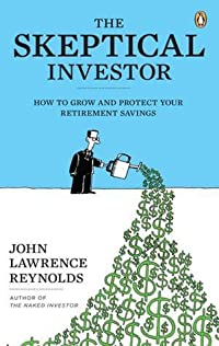 Skeptical Investor,The: How To Grow And Protect Your Retirement Savings
