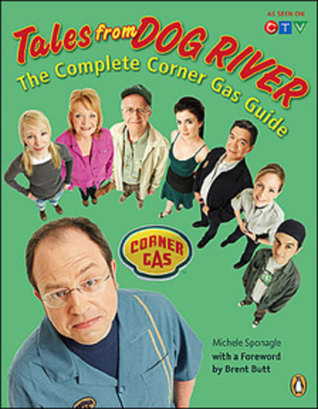 Tales From Dog River: The Complete Corner Gas Guide