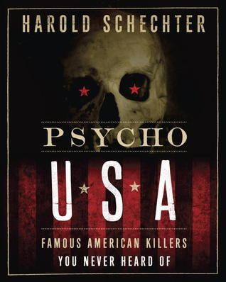 Psycho USA- Famous American Killers You Never Heard Of