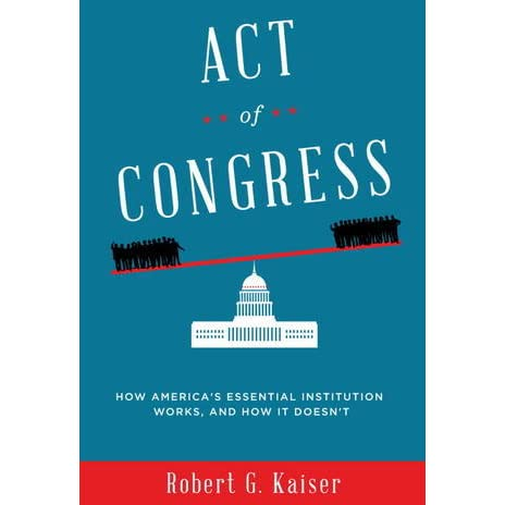 Congress Eyes Changes To Able Act >> Act Of Congress How America S Essential Institution Works And How