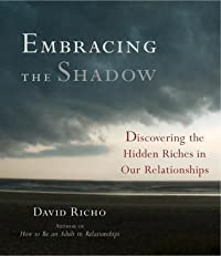 Embracing the Shadow: Discovering the Hidden Riches in Our Relationships
