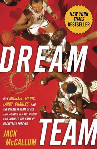 Dream Team: How Michael, Magic, Larry, Charles, and the Greatest Team of All Time Conquered the World and Changed the Game of Basketball Forever