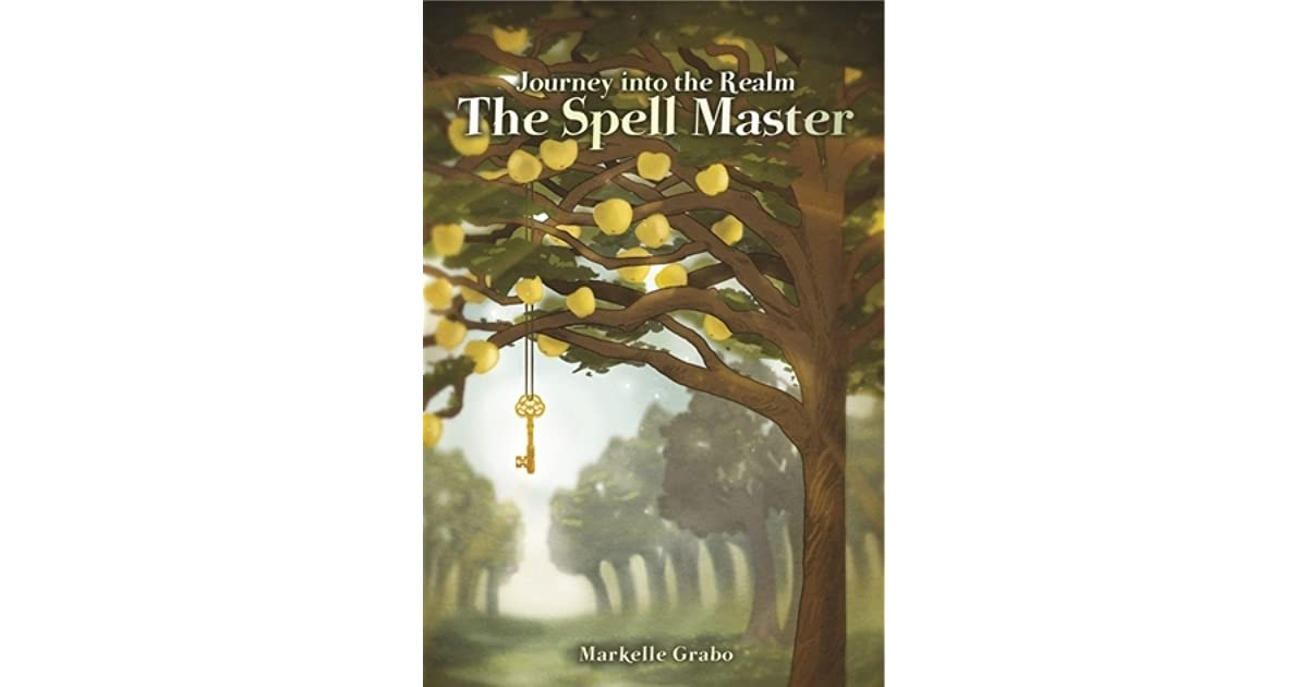 Ebook The Spell Master Journey Into The Realm 2 By Markelle Grabo