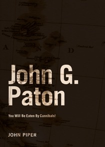 John G. Paton: You Will Be Eaten By Cannibals!