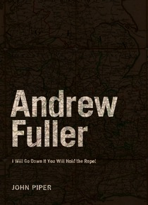 Andrew Fuller: I Will Go Down If You Will Hold the Rope!
