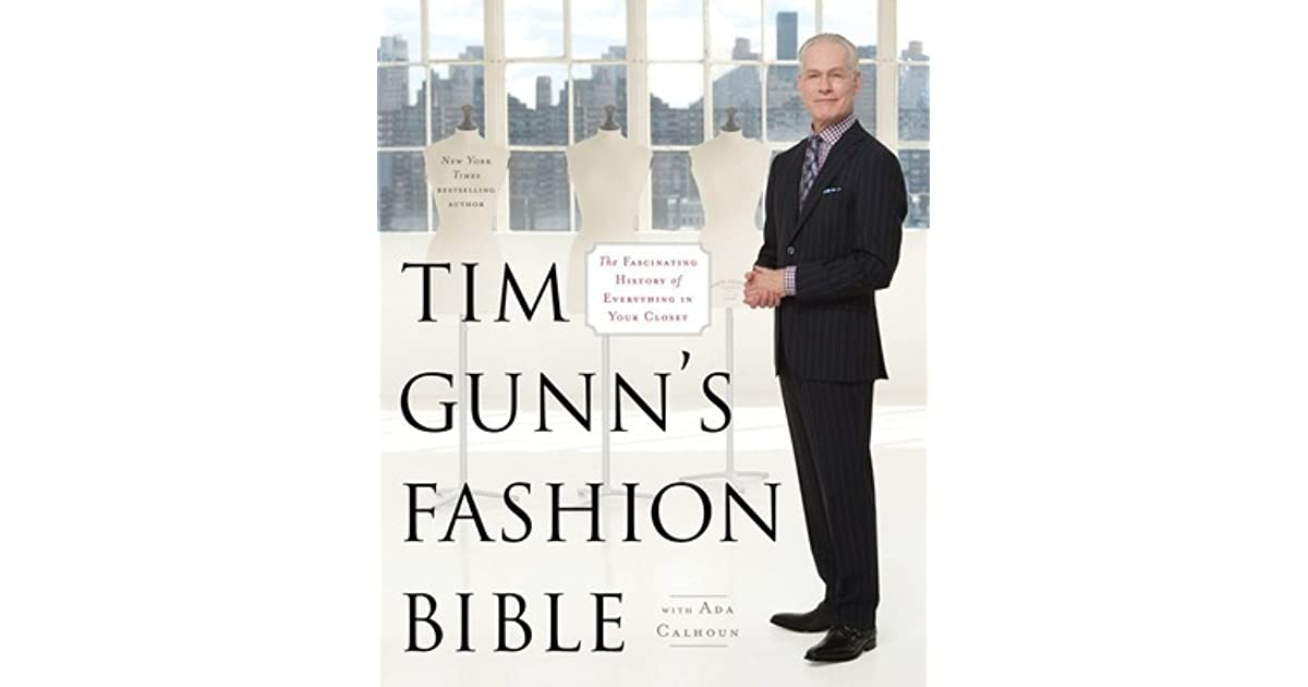 Tim Gunn S Fashion Bible The Fascinating History Of Everything In Your Closet By Tim Gunn