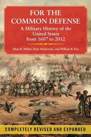 For the Common Defense A Military History of the United States from 1607 to 2012