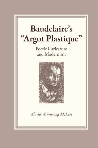 "Baudelaire's ""Argot Plastique"": Poetic Caricature and Modernism"