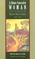 A Home-Concealed Woman: The Diaries of Magnolia Wynn Le Guin, 1901-1913