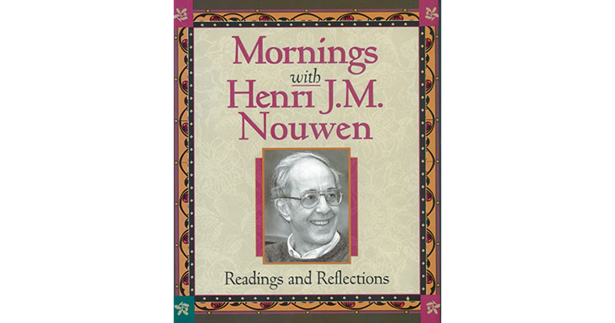 nouwen reflection paper reflections of reading nouwen Advent and christmas wisdom with henri nouwen reflections for each day in this book begin with the words of henri nouwen influences and suggested reading.