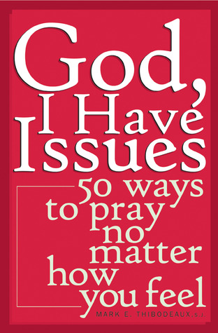 God, I Have Issues by Mark E. Thibodeaux
