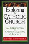 Exploring the Catholic Church: An Introduction to Catholic Teaching and Practice