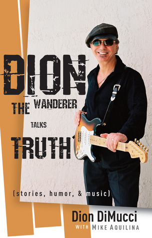 Dion: The Wanderer Talks Truth (Stories, Humor  Music)