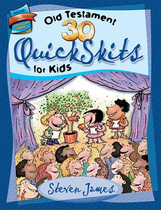 30 Old Testament QuickSkits for Kids by Steven James