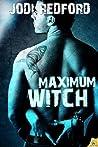 Maximum Witch (That Old Black Magic, #3)