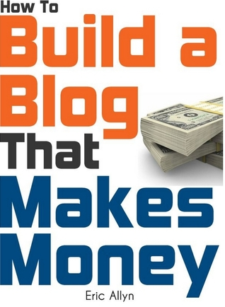 How To Build a Blog That Makes Money - The Ultimate Beginners Guide to Starting a New Blog and Profiting From It The Right Way (Includes Bonus Video Course)
