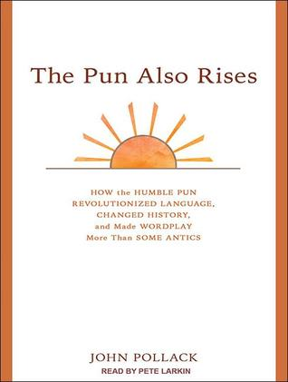 The Pun Also Rises: How the Humble Pun Revolutionized