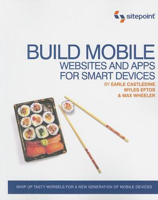 Build Mobile Websites and Apps for Smart Devices by Earle Castledine