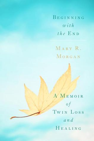 Beginning With the End: A Memoir of Twin Loss and Healing