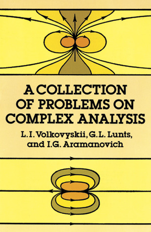A Collection of Problems on Complex Analysis by L I  Volkovyskii