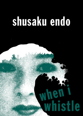 When I Whistle by Shūsaku Endō