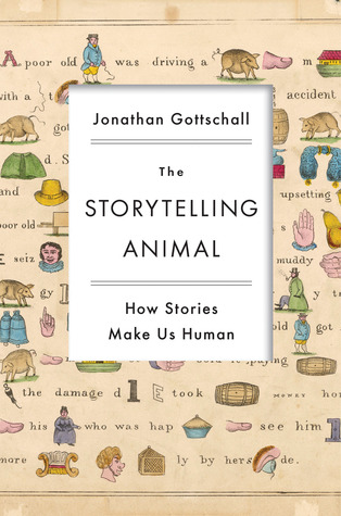 Image result for The Storytelling Animal: How Stories Make Us Human by Jonathan Gottschall