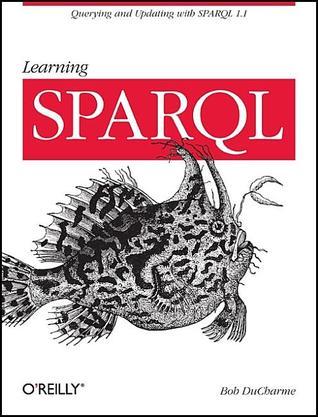 Learning SPARQL by Bob DuCharme