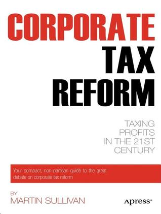 Corporate Tax Reform: Taxing Profits in the 21st Century