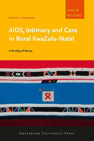 AIDS, Intimacy and Care in Rural KwaZulu-Natal: A Kinship of Bones