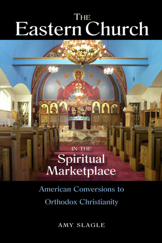 The Eastern Church in the Spiritual Marketplace by Amy Slagle