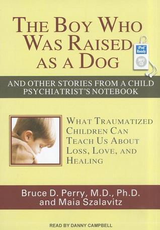 The Boy Who Was Raised as a Dog And Other Stories from a Child Psychiatrist's Notebook-What Traumatized.