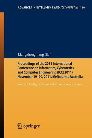 Proceedings of the 2011 International Conference on Informatics, Cybernetics, and Computer Engineering (Icce2011) November 19-20, 2011, Melbourne, Australia: Volume 1: Intelligent Control and Network Communication