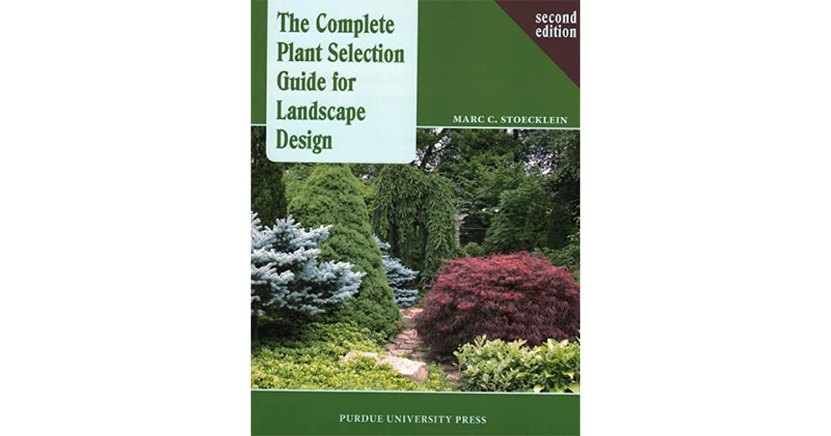 The Complete Plant Selection Guide For Landscape Design By Marc C