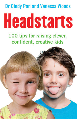 Headstarts 100 Tips for Raising Clever, Confident, Creative Kids