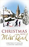 Christmas with Miss Read: A Country Christmas, Christmas at Fairacre, Christmas at Thrush Green