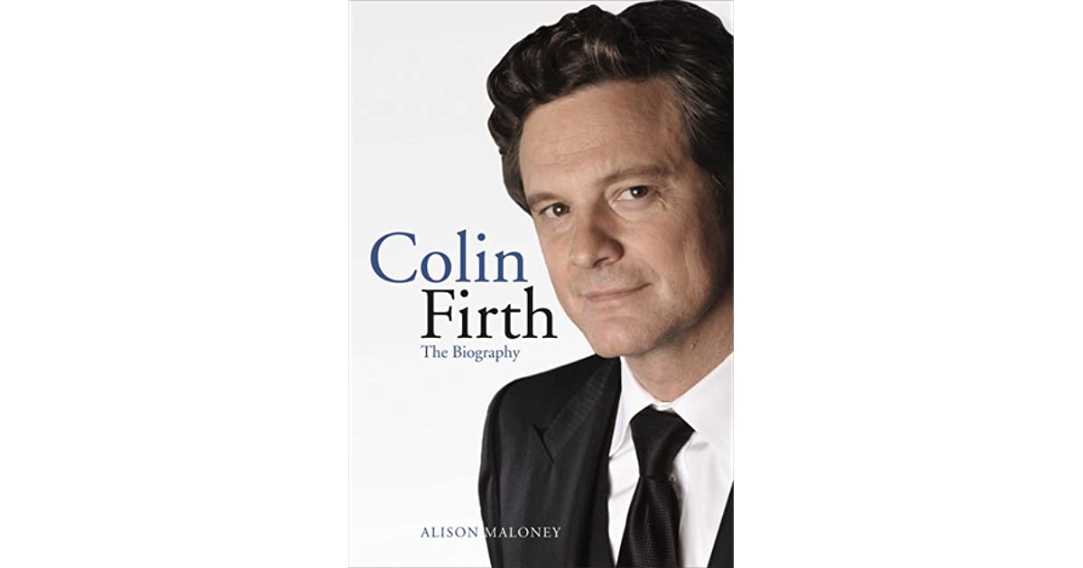 colin firth biography Colin firth: the biography [alison maloney] on amazoncom free shipping  on qualifying offers from his early life in nigeria to dashing mr darcy to a.