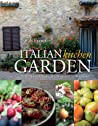 Grow & Eat the Best Italian Food: Enjoy the Flavours of Italy from Your Garden. by Sarah Fraser